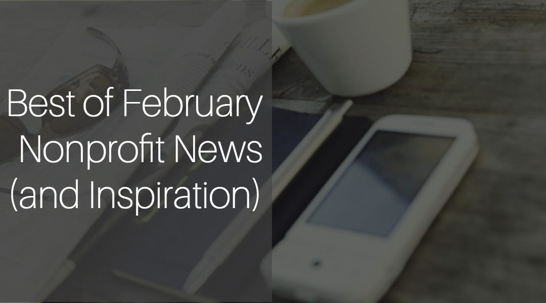 CaringCent Coffee Break – Best of February Nonprofit News (and Inspiration)